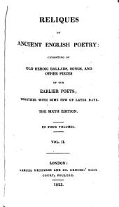 Reliques of Ancient English Poetry: Consisting of Old Heroic Ballads, Songs, and Other Pieces : Together with Some Few of Later Date, Volume 2