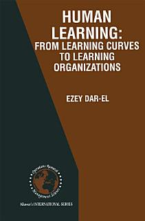 HUMAN LEARNING  From Learning Curves to Learning Organizations Book
