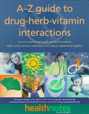 A-Z Guide to Drug-herb-vitamin Interactions