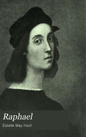 Raphael: A Collection of Fifteen Pictures and a Portrait of the Painter