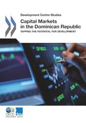 Development Centre Studies Capital Markets in the Dominican Republic Tapping the Potential for Development: Tapping the Potential for Development