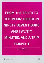 From the Earth to the Moon: Direct in Ninety-seven Hours and Twenty Minutes: and a Trip Round it