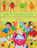 HAPPY AND HEALTHY Fruits and Vegetables Coloring Book
