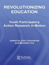 Revolutionizing Education: Youth Participatory Action Research in Motion