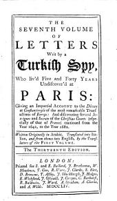 The Eight Volumes of Letters Writ by a Turkish Spy: Who Liv'd Five and Forty Years Undiscover'd at Paris: ... Written, Originally, in Arabick, Translated Into Italian, from Thence Into English: ... ], Volume 7