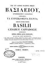 Sanctis Patris nostris Basilii Caesareae Cappadociae archiepiscopi opera omnia quae extant...