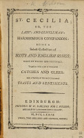 St  Cecilia  or  the Lady s and Gentleman s harmonious companion  a select collection of Scots and English Songs  many of which are originals  Together with Catches and Glees  Toasts and Sentiments PDF