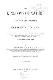 The Kingdoms of Nature, Or, Life and Organization from the Elements to Man ...