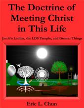 The Doctrine of Meeting Christ in This Life: Jacob's Ladder, the LDS Temple, and Greater Things