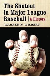 The Shutout in Major League Baseball: A History