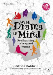 With Drama in Mind: Real Learning in Imagined Worlds, Edition 2