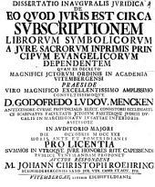 Diss. inaug. iur. de eo quod iuris est circa subscriptionem librorum symbolicorum a iure sacrorum, inprimis principum evangelicorum dependentem
