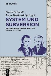System und Subversion: Friedrich Schleiermacher und Henrik Steffens
