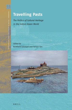 Travelling Pasts  The Politics of Cultural Heritage in the Indian Ocean World