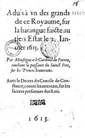 Aduis à vn des grands de ce Royaume, sur la harangue faicte au Tiers Estat le 2. Ianuier 1615. Par Monseigneur le Cardinal du Perron, touchant la puissance du Sainct Pere, sur les Princes Souerains...