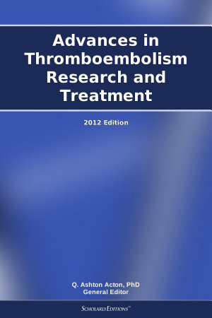Advances in Thromboembolism Research and Treatment  2012 Edition PDF
