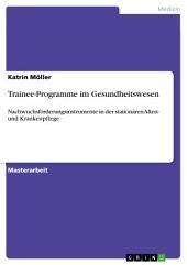 Trainee-Programme im Gesundheitswesen: Nachwuchsförderungsinstrumente in der stationären Alten- und Krankenpflege