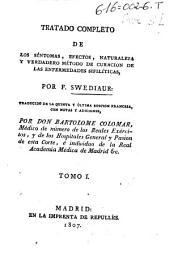 Tratado completo de los síntomas, efectos, naturaleza y verdadero método de curación de las enfermedades sifilíticas: Volumen 1