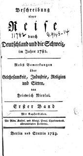 Beschreibung einer Reise durch Deutschland und die Schweiz, im Jahre 1781: Nebst Bemerkungen über Gelehrsamkeit, Industrie, Religion und Sitten, Band 1