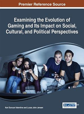 Examining the Evolution of Gaming and Its Impact on Social  Cultural  and Political Perspectives PDF