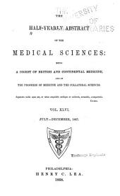The Half-yearly Abstract of the Medical Sciences: Being a Digest of British and Continental Medicine: And of the Progress of Medicine and the Collateral Sciences, Volumes 46-47