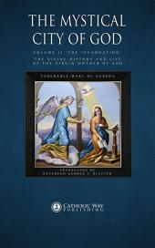 "The Mystical City of God, Volume II ""The Incarnation"": The Divine History and Life of the Virgin Mother of God"