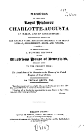 Memoirs of Her Late Royal Highness Charlotte-Augusta of Wales, and of Saxe-Cobourg ...: To which is Prefixed, a Concise History of the Illustrious House of Brunswick, Brought Down to the Present Time ...