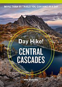 Day Hike  Central Cascades  4th Edition PDF
