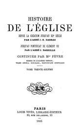 Histoire générale de l'Eglise depuis la création jusqu'à nos jours: Volume36