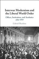 Interwar Modernism and the Liberal World Order PDF
