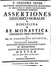 P. Gregorii Geyer Mettensis Benedictionomonachi Praesbyteri ... Assertiones Historico-Morales Ex Disciplina De Re Monastica