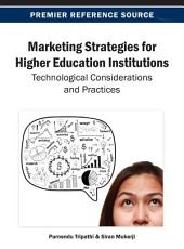 Marketing Strategies for Higher Education Institutions: Technological Considerations and Practices: Technological Considerations and Practices