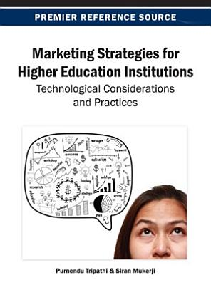 Marketing Strategies for Higher Education Institutions  Technological Considerations and Practices