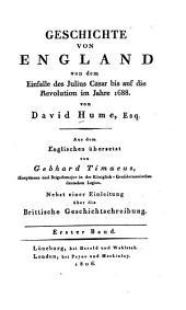 Geschichte von England: von dem Einfalle des Julius Cäsar bis auf die Revolution im Jahre 1688 : nebst einer Einleitung über die brittische Geschichtschreibung. 1