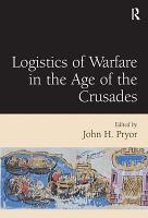 Logistics of Warfare in the Age of the Crusades PDF