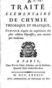 Traité élémentaire de chymie théorique et pratique, composé d'àpres les expériences des plus célebres Chymistes, tant anciens que modernes