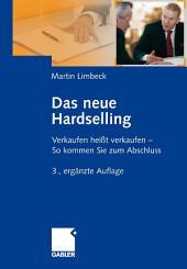 Das neue Hardselling: Verkaufen heißt verkaufen - So kommen Sie zum Abschluss, Ausgabe 3