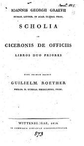 Ioannis Georgii Graevii ... scholia in Ciceronis de officiis libros duo priores, ed. G. Roether