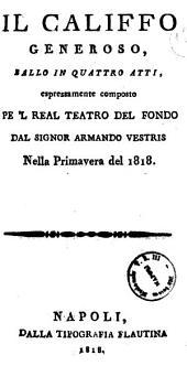Il califfo generoso, ballo in quattro atti, espressamente composto pe 'l Real Teatro del Fondo dal signor Armando Vestris nella primavera del 1818 [la musica di più distinti autori ... è stata ridotta dal signor maestro Mercadante]