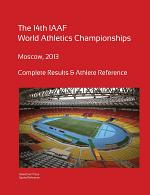 14th World Athletics Championships - Moscow 2013. Complete Results & Athlete Reference.