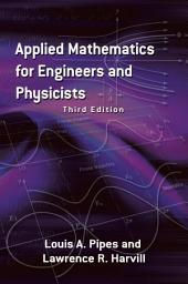 Applied Mathematics for Engineers and Physicists: Third Edition, Edition 3