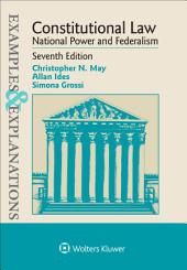 Examples & Explanations for Constitutional Law, National Power and Federalism: Edition 7