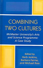 Combining Two Cultures: McMaster University's Arts and Science Programme : a Case Study