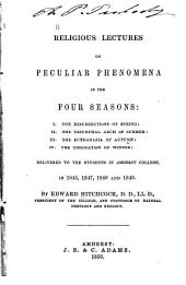 Religious Lectures on Peculiar Phenomena in the Four Seasons ...: Delivered to the Students in Amherst College, in 1845, 1847, 1848 and 1849