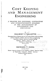 Cost Keeping and Management Engineering: A Treatise for Engineers, Contractors and Superintendents Engaged in the Management of Engineering Construction