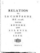 Relation De La Campagne De 1756: Tant En Bohéme Qv'en Silesie Et Qv'En Saxe
