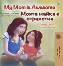My Mom is Awesome  English Bulgarian Bilingual Children s Book  PDF
