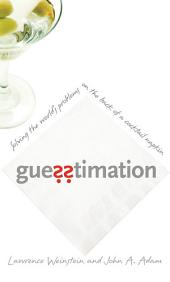 Guesstimation: Solving the World's Problems on the Back of a Cocktail Napkin