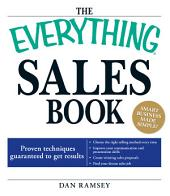 The Everything Sales Book: Proven techniques guaranteed to get results