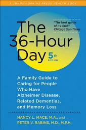 The 36-Hour Day: A Family Guide to Caring for People Who Have Alzheimer Disease, Related Dementias, and Memory Loss, Edition 5